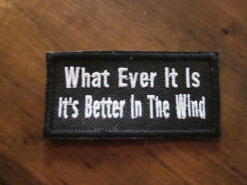 WHAT EVER IT IS IT'S BETTER IN THE WIND  PATCH
