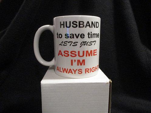 #711 Husband, assume I'm always right mug