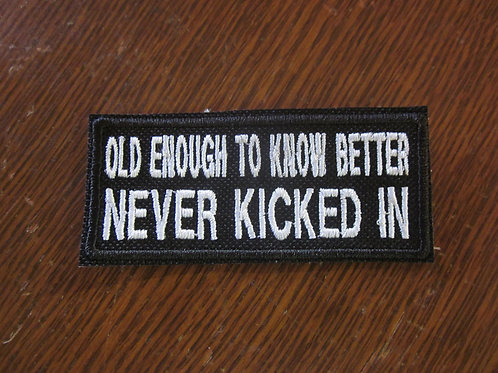 Old enough to know better never kicked in patch