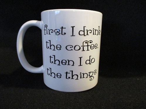 #193 first I drink the coffee then I do the things  mug