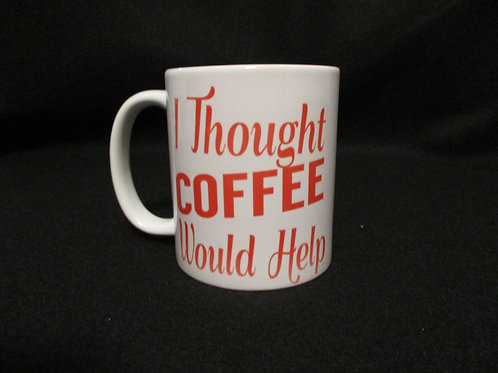 #34 I thought Coffee would help  mug