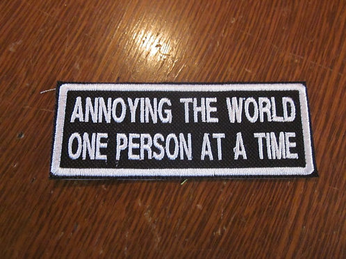 ANNOYING THE WORLD ONE PERSON AT A TIME PATCH