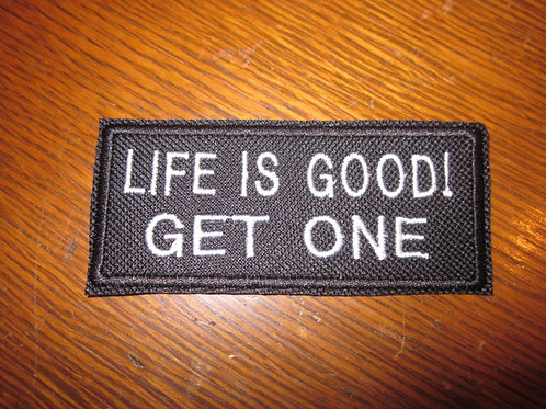 LIFE IS GOOD GET ONE PATCH
