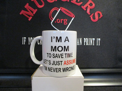 #969 I'm a mom ...i'm never wrong mug