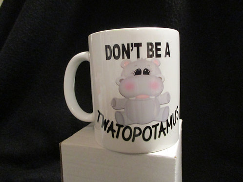 #802 DONT BE A TWATOPOTAMUS MUG