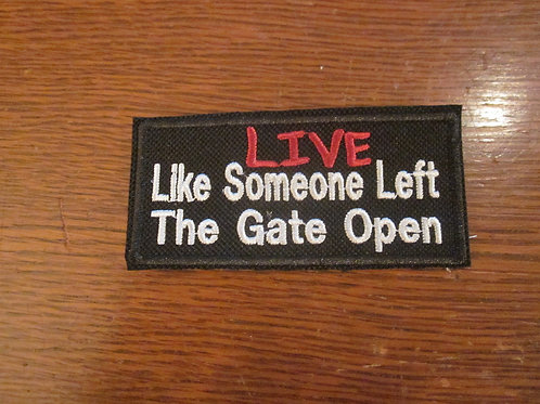 LIVE LIKE SOMEONE LEFT THE GATE OPEN  PATCH