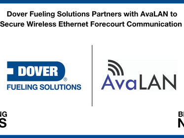 Dover Fueling Solutions Partners with AvaLAN to Offer a Secure Wireless Ethernet Forecourt Communica