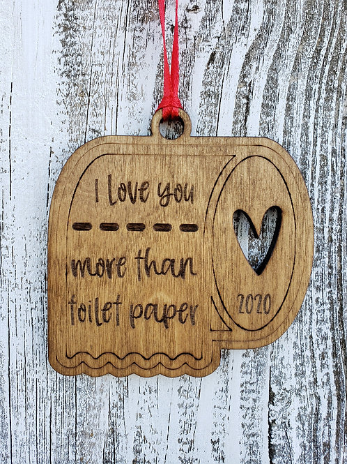 2020 I Love You More Than Toilet Paper Wood Ornament