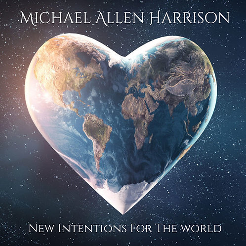 New Intentions For The World - Michael Allen Harrison