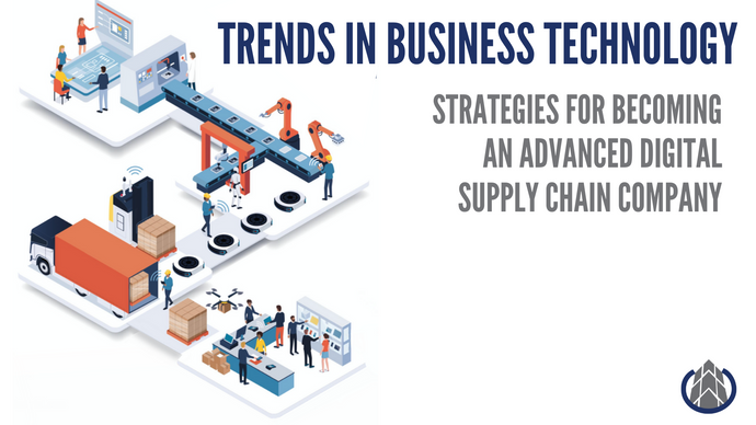 Trends in Business Technology – Strategies for becoming an Advanced Digital Supply Chain Company