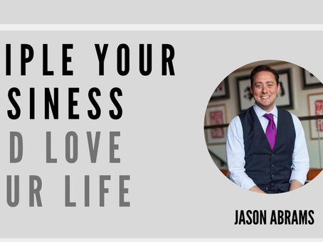 Triple Your Business and LOVE Your Life - Jason Abrams