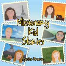Missionary Kid Stories By: Jennifer Brannon
