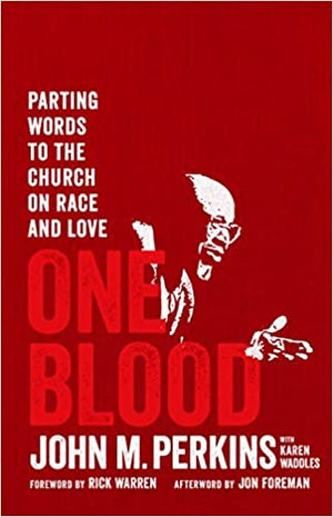 One Blood: Parting Words to the Church on Race and Love, By John Perkins