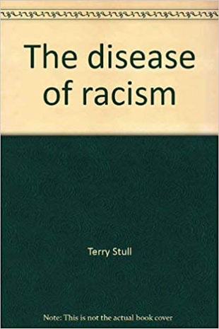The Disease of Racism: Rediscovering the Cure!, By Terry Stull