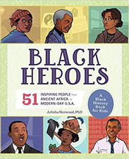 Black Heroes: A Black History Book for Kids: 51 Inspiring People from Ancient Africa to Modern-Day U.S.A., by  Arlisha Norwood