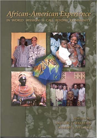 African-American Experience in World Mission: A Call Beyond Community, By Vaughn Walston and Robert Stevens
