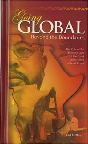 Going Global – Beyond the Boundaries: The Role of the Black Church in the Great Commission of Jesus Christ, By Carl F. Ellis
