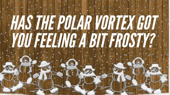 Has the Polar Vortex Got You Feeling a Bit Frosty?