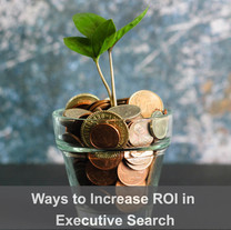 Seven Ways to Increase ROI in Retained Executive Search