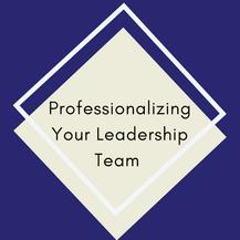 Professionalizing your Leadership Team