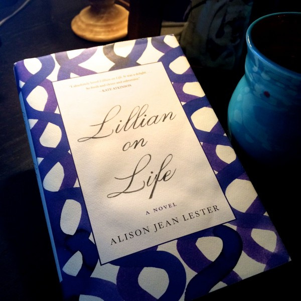 Lillian on Life, a novel by Allison Jean Lester