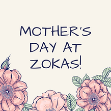 Mother's Day At Zokas!.png