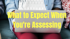 What to Expect When You're Assessing