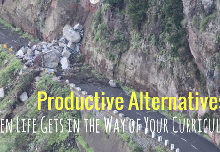Productive Alternatives: When Life Gets in the Way of Your Curriculum