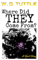 Where Did They Come From by W. G. Tuttle