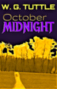 October Midnight, W. G. Tuttle, w g tuttle, wg tuttle, wgtuttle, w tuttle, horror fiction kindle books, horror fiction books, horror fiction supernatural, occult books, fantasy, supernatural books, new horror fiction, new supernatural fiction, new occult fiction, horror novels, horror fiction authors, horror authors, horror books, horror novels, mystery thriller and suspense, mystery thriller & suspense, possession, possession books, murder, killing, Halloween, halloween, halloween books, halloween novels, halloween stories, scary stories, best scary stories, scariest stories