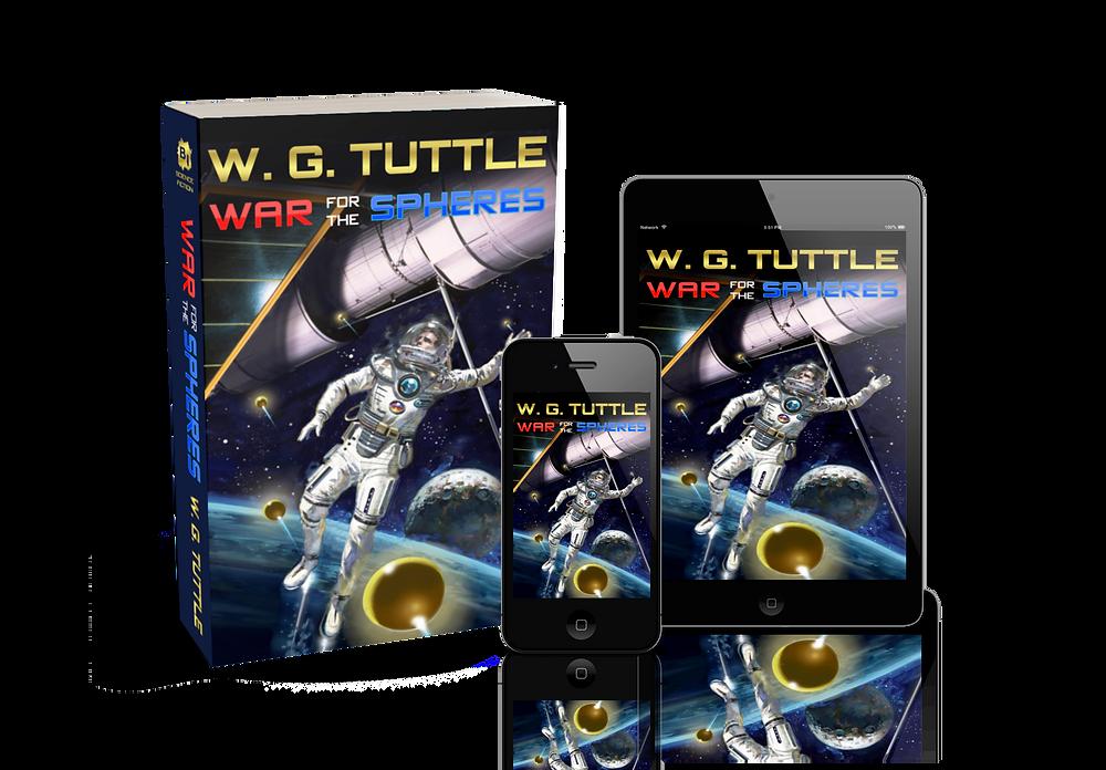 War For The Spheres, novel, series, science fiction series, sci-fi series, W. G. Tuttle, wg tuttle, wgtuttle, tuttle, fiction, best books, goodreads, best fiction, fiction books, best horror books, best science fiction books, best sci-fi books, new horror books, new science fiction books, new sci-fi books, top fiction, best new books, best fiction books, best new fiction, top fiction books, top new fiction, new fiction, new fiction books, top horror books, top science fiction books, trop sci-fi books, science fiction, horror, sci-fi, mystery, fantasy, fantasy books, best writers, best authors, top writers, top authors, best horror writers, top horror writers, best science fiction writers, best sci-fi writers, top science fiction writers, top sci-fi writers, horror authors, horror writers, science fiction writers, science fiction authors, sci-fi writers, sci-fi authors, fiction authors, fiction writers, writers, authors
