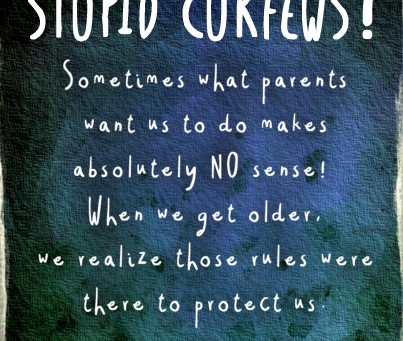 Curfews are because parents care. :-)