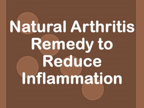Natural Arthritis Remedy to Reduce Inflammation