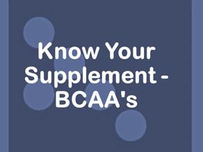 Know Your Supplement - BCAA's