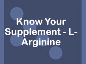 Know Your Supplement - L-Arginine