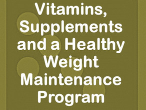 Vitamins, Supplements and a Healthy Weight Maintenance Program