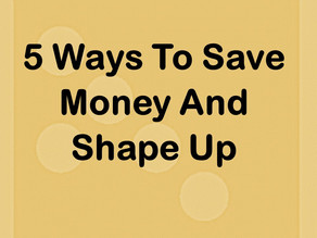 5 Ways To Save Money And Shape Up