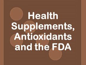 Health Supplements, Antioxidants and the FDA