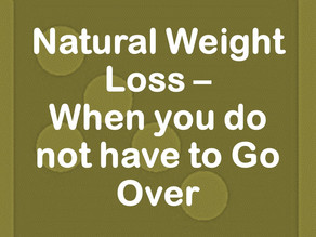 Natural Weight Loss - When you do not have to Go Over