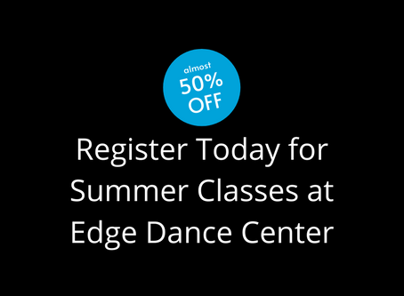 Register today for Summer Classes at Edge!