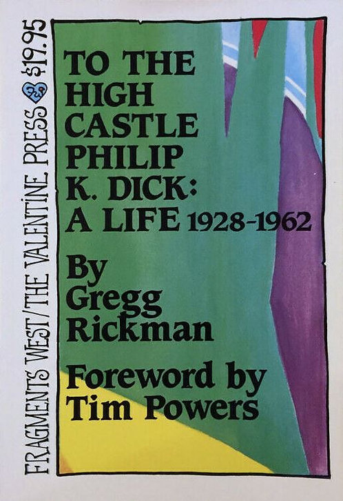 To The High Castle Philip K. Dick: A Life  1928-1962