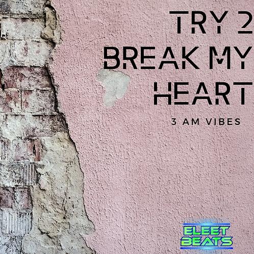 TRY 2 BREAK MY HEART