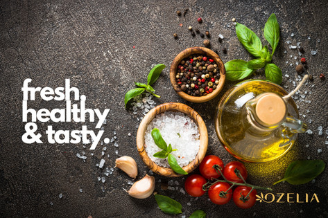 With Ozelia, Fresh & Healthy can be Tasty, too!