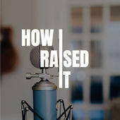 """""""How I Raised It"""" Podcast featuring CEO, Jefferey Harris"""