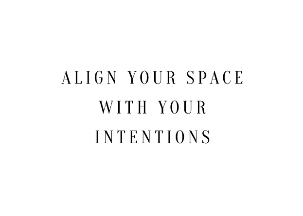 ALIGN YOUR SPACE WITH YOUR INTENTIONS.pn