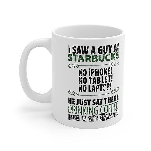 """Saw a Guy at Starbucks"" Mug 11oz"