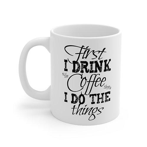 """First I Drink the Coffee"" Mug 11oz"
