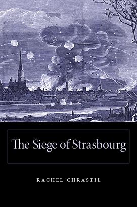 Strasbourg, Rachel Chrastil, siege of Strasbourg