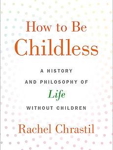 Chrastil How to Be Childless cover copy.