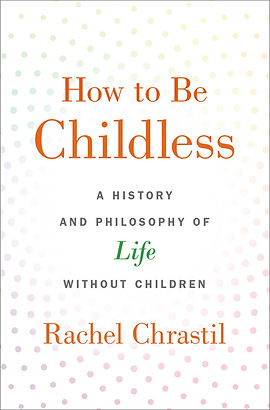 Chrastil How to Be Childless cover.jpg